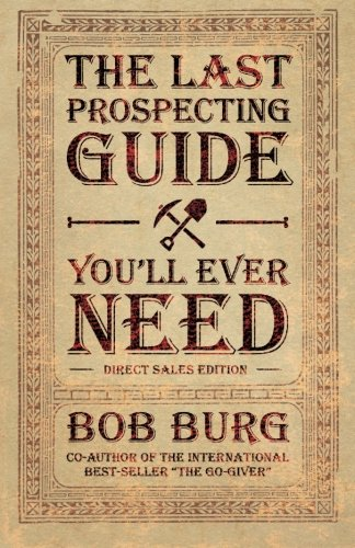 The Last Prospecting Guide You'll Ever Need: Burg, Bob