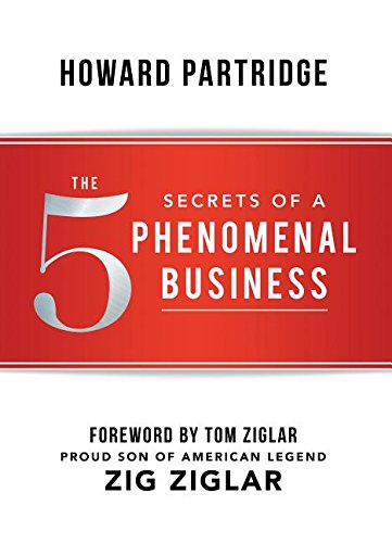 The 5 Secrets of a Phenomenal Business: Partridge, Howard/ Ziglar,