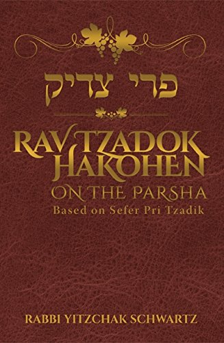 Rav Tzadok Hakohen on the Parsha: Yitzchok Schwartz