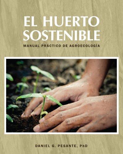 9781937891190: El huerto sostenible (Manual pr??ctico de agroecolog??a) by Daniel G. Pesante - Ph.D. (2012-08-02)