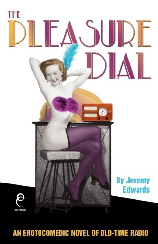 9781937898229: The Pleasure Dial: An Erotocomedic Novel of Old-Time Radio