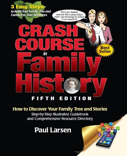 Crash Course in Family History: How to Discover Your Family Tree and Stories: Step-By-Step ...