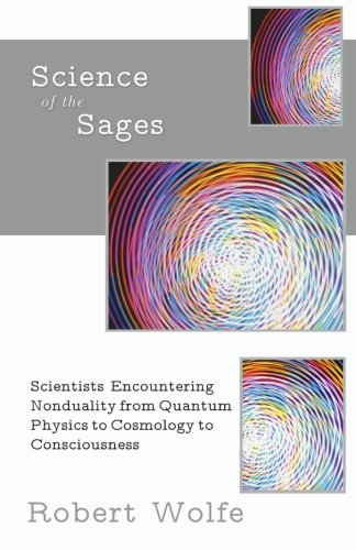 9781937902049: Science of the Sages: Scientists Encountering Nonduality from Quantum Physics to Cosmology to Consciousness.