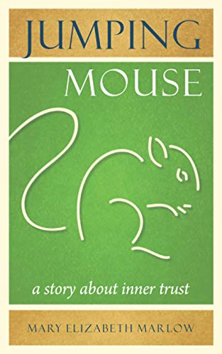Jumping Mouse: A Story about Inner Trust: Marlow, Mary Elizabeth