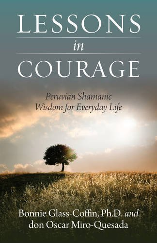 9781937907181: Lessons in Courage: Peruvian Shamanic Wisdom for Everyday Life