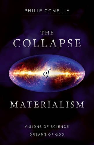 The Collapse of Materialism: Visions of Science, Dreams of God: Comella, Philip