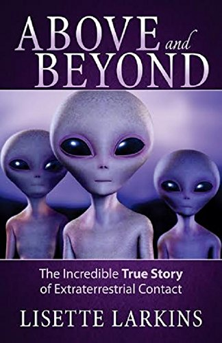 9781937907259: Above and Beyond: The Incredible True Story of Extraterrestrial Contact