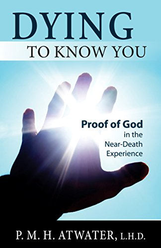 9781937907280: Dying to Know You: Proof of God in the Near-Death Experience