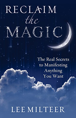 Reclaim the Magic: The Real Secrets to Manifesting Anything You Want: Milteer, Lee