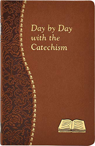 Day by Day with the Catechism: Minute Meditations for Every Day Containing an Excerpt from the ...