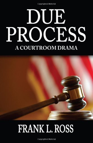Due Process: A courtroom drama (193792856X) by Frank Ross