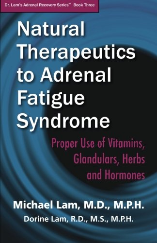 9781937930073: Natural Therapeutics to Adrenal Fatigue Syndrome: Proper Use of Vitamins, Glandulars, Herbs, and Hormones