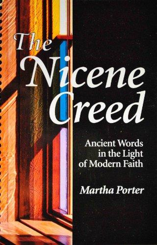 The Nicene Creed: Ancient Words in the Light of Modern Faith: Martha Porter