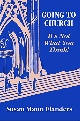 Going to Church: It's Not What You: Susan Mann Flanders