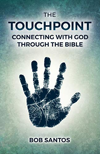 The TouchPoint: Connecting with God through the Bible: Bob Santos