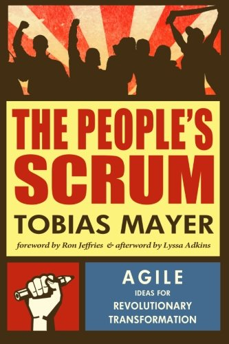 The People's Scrum: Agile Ideas for Revolutionary Transformation: Mayer, Tobias
