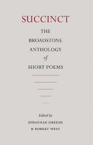 Succinct: The Broadstone Anthology of Short Poems: Jonathan Greene; Robert West