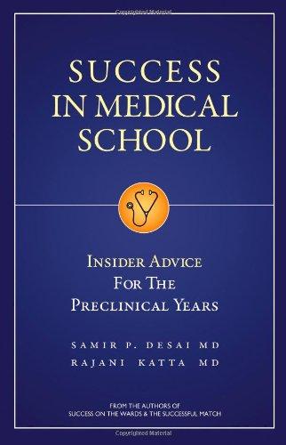 Success in Medical School: Insider Advice for the Preclinical Years: Samir P. Desai; Rajani Katta