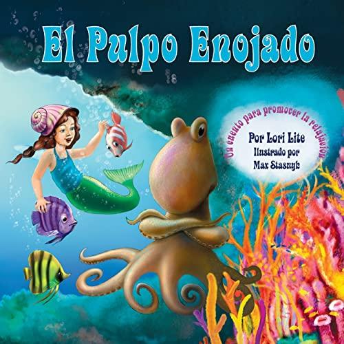 9781937985011: El Pulpo Enojado: Un cuento sobre cómo controlar la ira que enseña la relajación muscular activa y progresiva, y la respiración profunda (Spanish Edition)