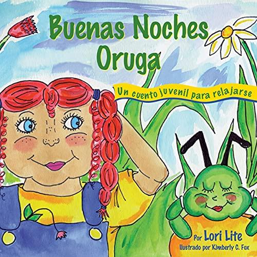 9781937985165: Buenas Noches Oruga: Un cuento para la relajación que ayuda a los niños a controlar la ira y el estrés para que se queden dormidos sosegadamente(Spanish Edition)