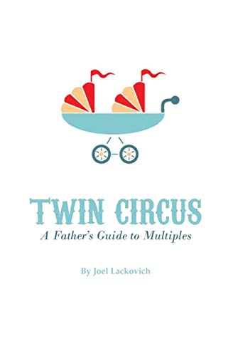 Twin Circus: A Father's Guide to Multiples: Joel Lackovich