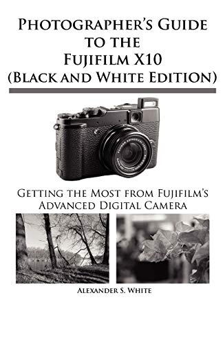 9781937986049: Photographer's Guide to the Fujifilm X10 (Black and White Edition)