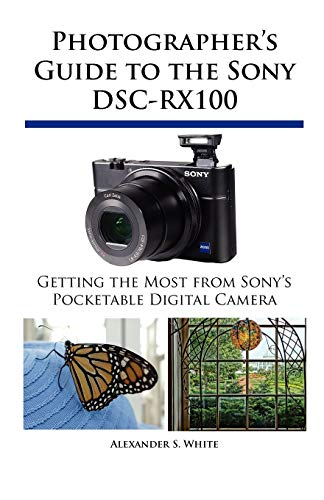 Photographer's Guide to the Sony Dsc-Rx100 9781937986087 The Sony DSC-RX100 has been hailed by reviewers and general photographers as one of the highest-quality compact digital cameras ever pro