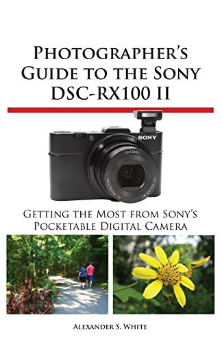 Photographers Guide to the Sony DSC-RX100 II: Alexander S. White