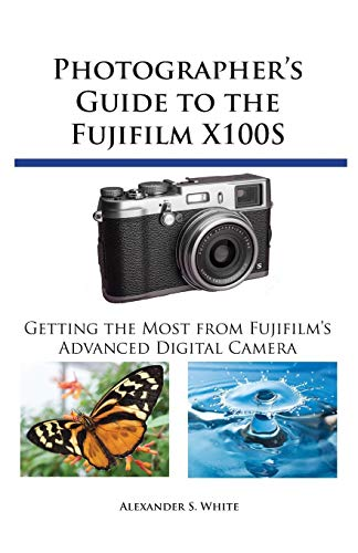 9781937986209: Photographer's Guide to the Fujifilm X100S: Getting the Most from Fujifilm's Advanced Digital Camera