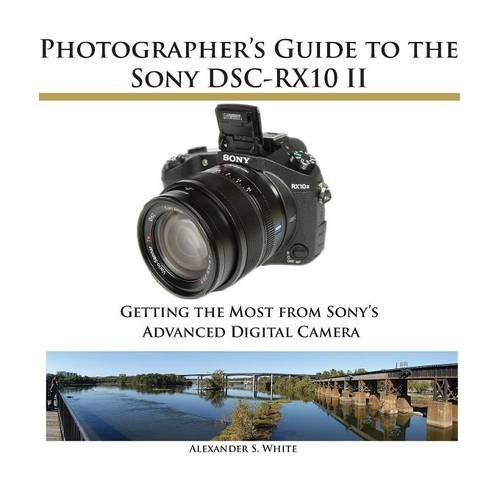 9781937986421: Photographer's Guide to the Sony DSC-RX10 II