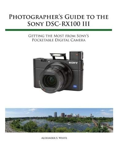 Photographer's Guide to the Sony RX100 III 9781937986513 This book is the larger-sized paperback version of Photographer's Guide to the Sony DSC-RX100 III. This version of the book contains the