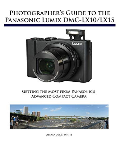 Photographer S Guide To The Panasonic Lumix Dmc Lx10/lx15: Getting The Most From Panasonic S Advanced Compact Camera