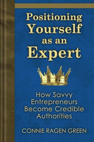9781937988111: Positioning Yourself as an Expert: How Savvy Entrepreneurs Become Credible Authorities