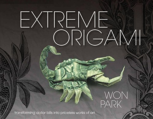 Extreme Origami: Transforming Dollar Bills into Priceless: Won Park, Michael