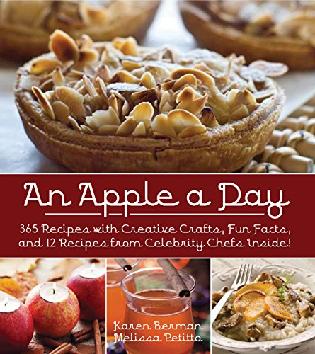 An Apple A Day: 365 Recipes with Creative Crafts, Fun Facts, and 12 Recipes from Celebrity Chefs ...