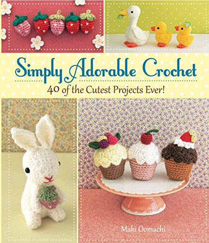 Simply Adorable Crochet: 40 of the Cutest Projects Ever: Oomaci, Maki