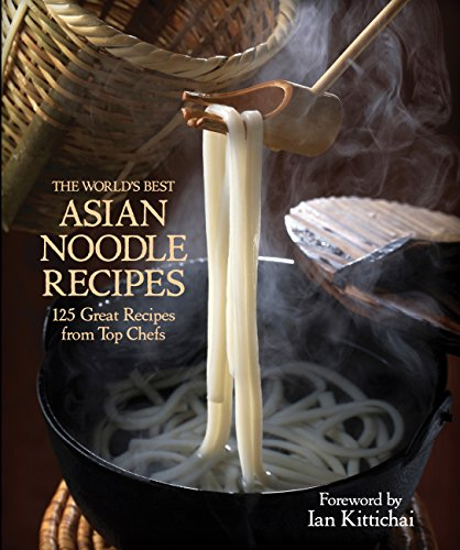 9781937994204: The World's Best Asian Noodle Recipes: 125 Great Recipes from Top Chefs