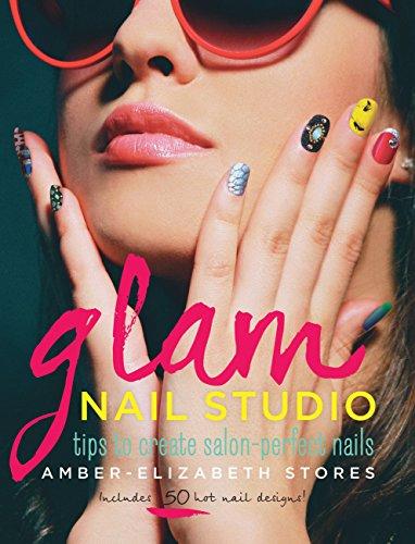 9781937994242: Glam Nail Studio: Tips to Create Salon Perfect Nails