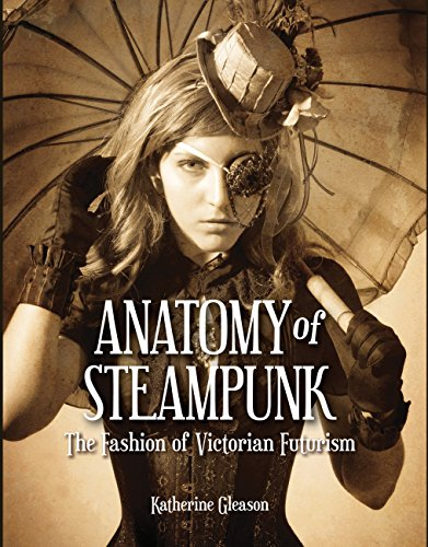 9781937994280: The Anatomy of Steampunk: The Fashion of Victorian Futurism
