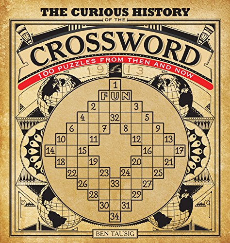 The Curious History of the Crossword: 100 Puzzles from Then and Now: Ben Tausig