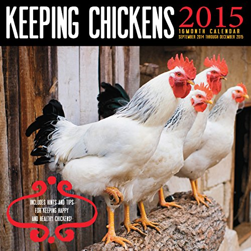 Keeping Chickens  2015 Mini: 16-Month Calendar including September 2014 through December 2015: ...