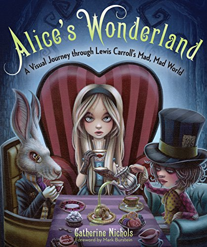 9781937994976: Alice's Wonderland: A Visual Journey through Lewis Carroll's Mad and Incredible World