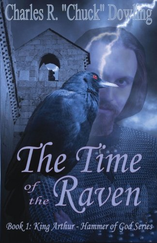The Time of the Raven: King Arthur - Hammer of God Series - Book 1 (Volume 1): Charles R. Dowling