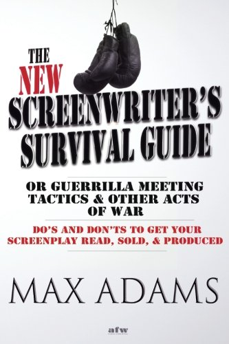 The New Screenwriter's Survival Guide; Or, Guerrilla Meeting Tactics and Other Acts of War: ...