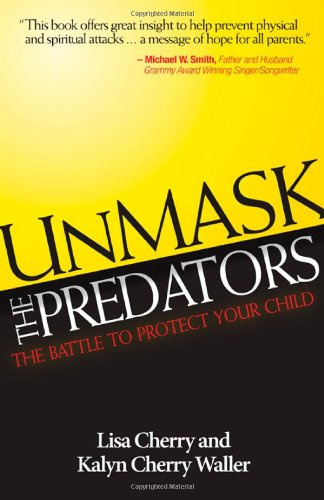 9781938021008: Unmask the Predators: The Battle to Protect Your Child
