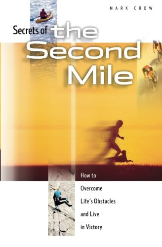 9781938021343: Secrets of the Second Mile: How to Overcome Life's Obstacles and Live in Victory