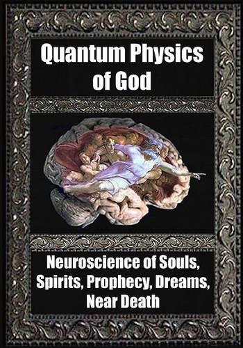 9781938024443: Quantum Physics of God: Neuroscience of Souls, Spirits, Dreams, Prophecy, Near Death