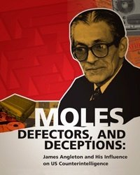 9781938027321: Moles, Defectors, and Deceptions: James Angleton and His Influnce on US Counterintelligence