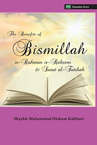 9781938058158: The Benefits of Bismillahi 'r-Rahmani 'r-Raheem & Surat Al-Fatihah