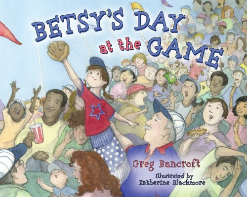 Betsy's Day at the Game: Bancroft, Greg